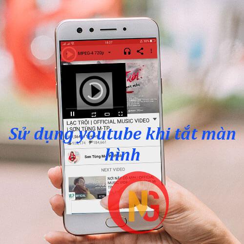 Cách dử dụng Youtube khi tắt màn hình